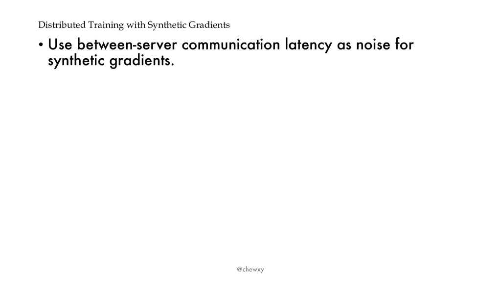 Distributed Training with Synthetic Gradients •...