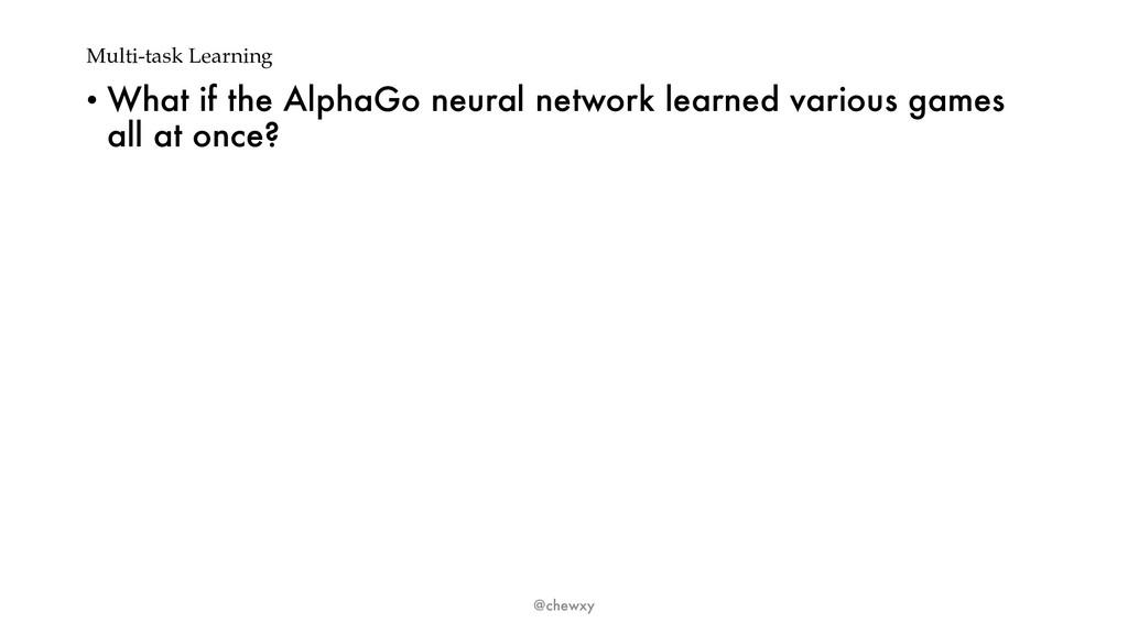 Multi-task Learning • What if the AlphaGo neura...