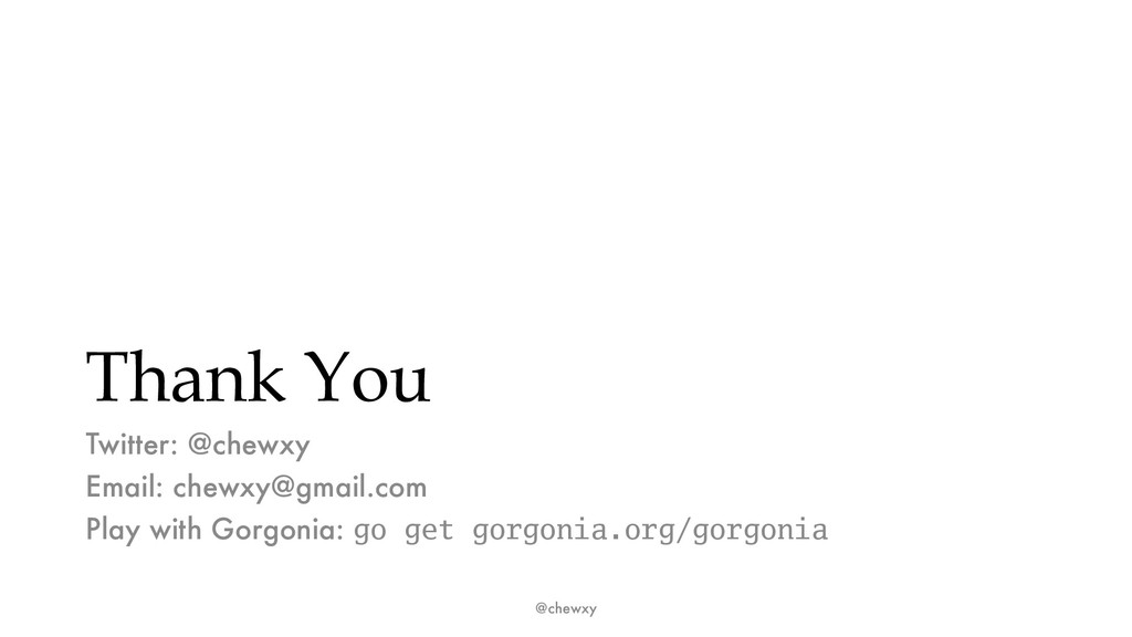 Thank You Twitter: @chewxy Email: chewxy@gmail....