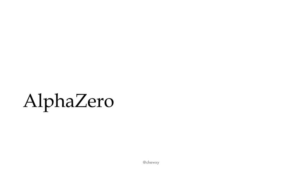 AlphaZero @chewxy