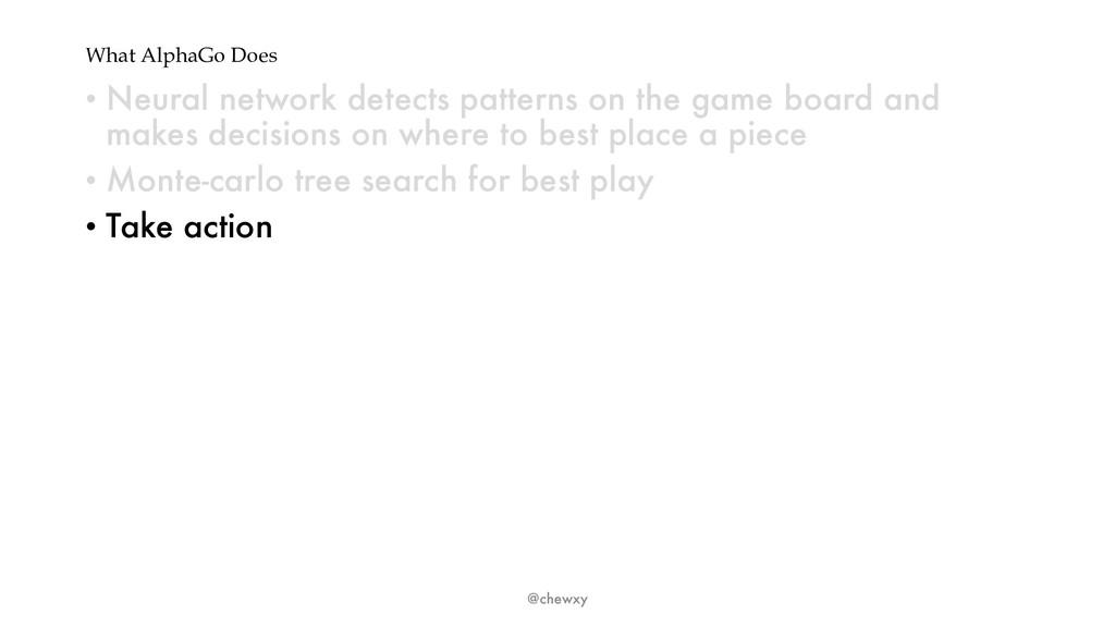 What AlphaGo Does • Neural network detects patt...