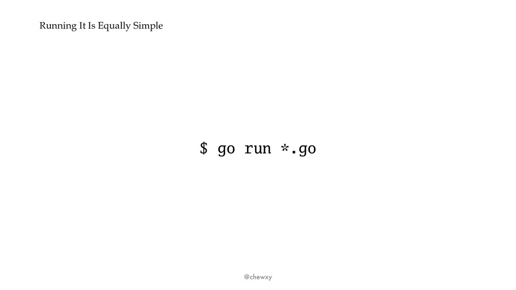 Running It Is Equally Simple $ go run *.go @che...