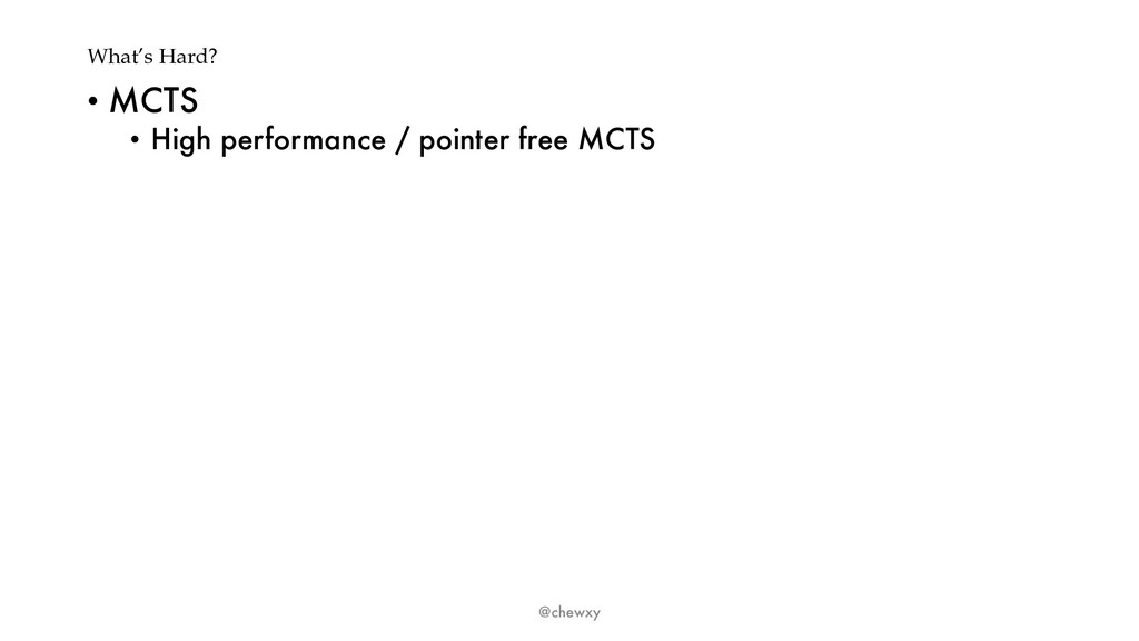 What's Hard? • MCTS • High performance / pointe...