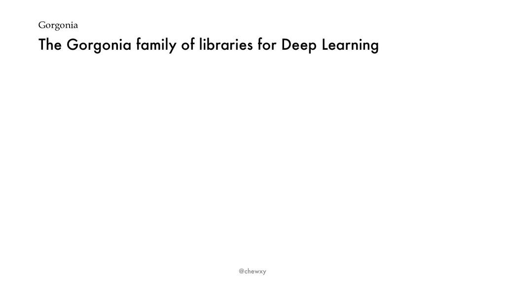 Gorgonia The Gorgonia family of libraries for D...