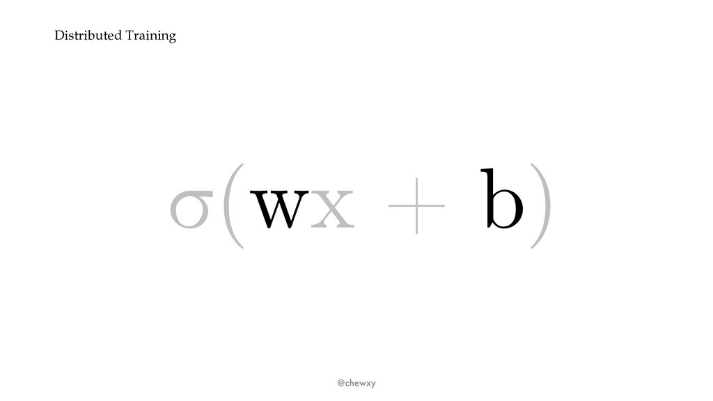 Distributed Training σ(wx + b) @chewxy