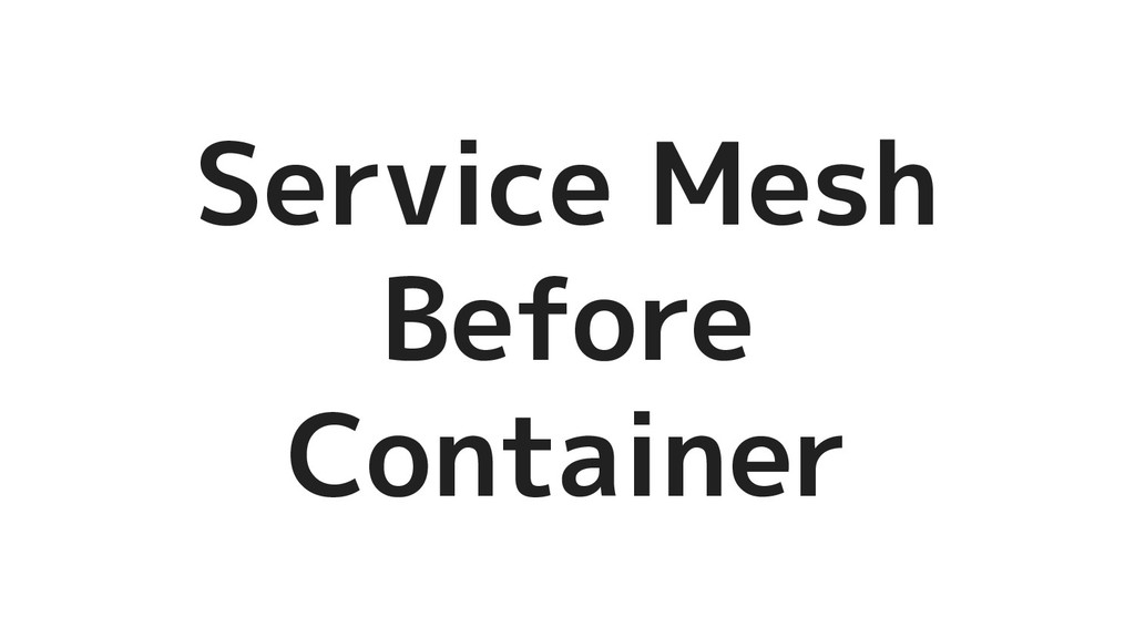Service Mesh Before Container