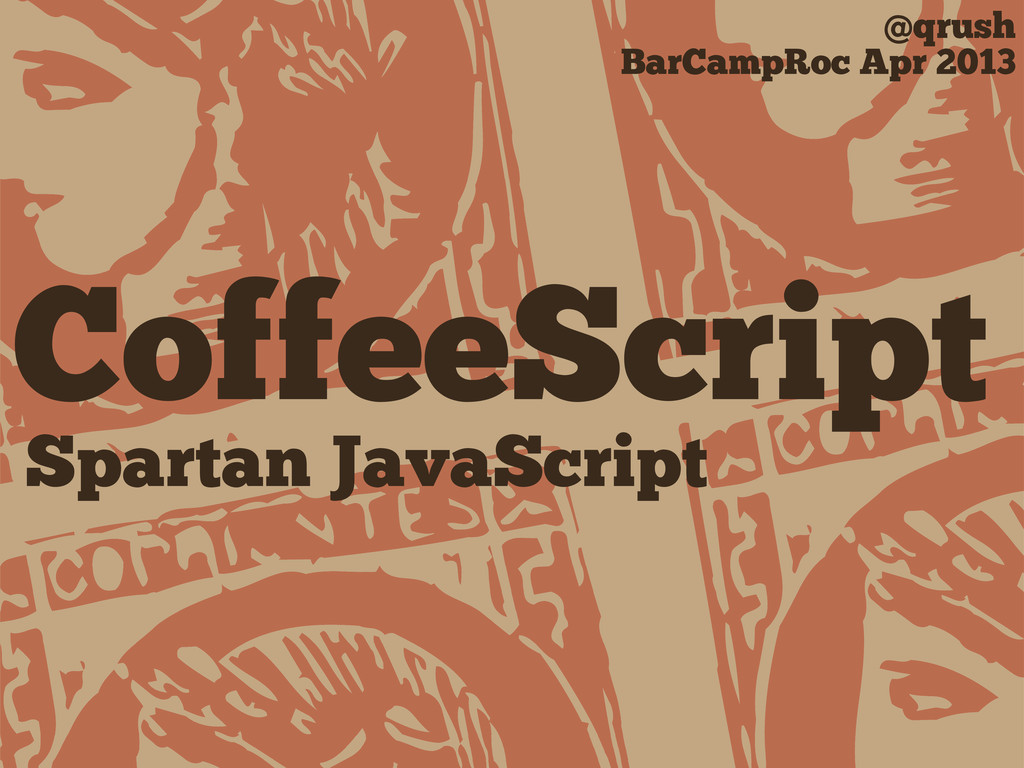 R R CoffeeScript @qrush BarCampRoc Apr 2013 Spa...