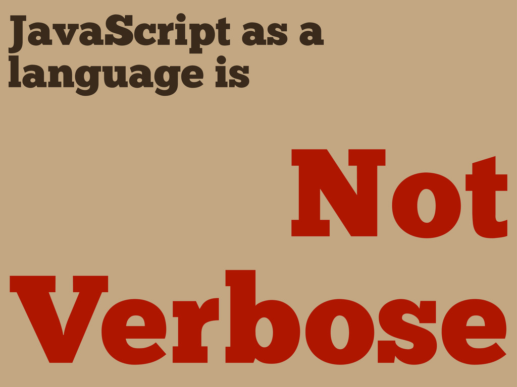 JavaScript as a language is Not Verbose