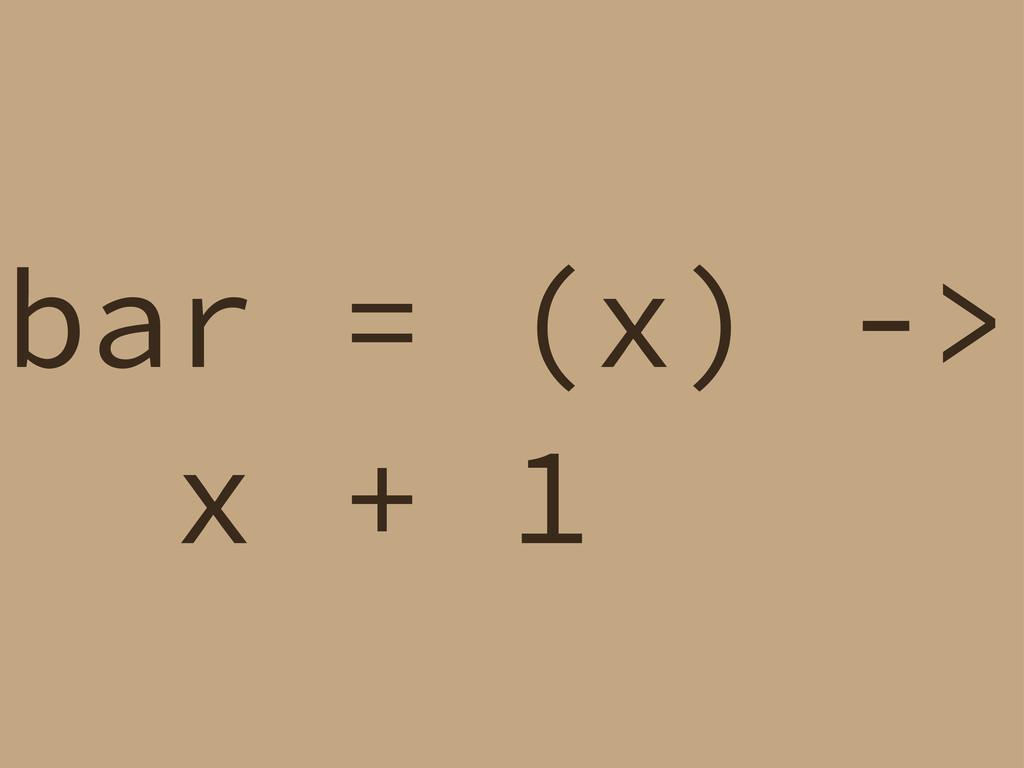 bar = (x) -> x + 1