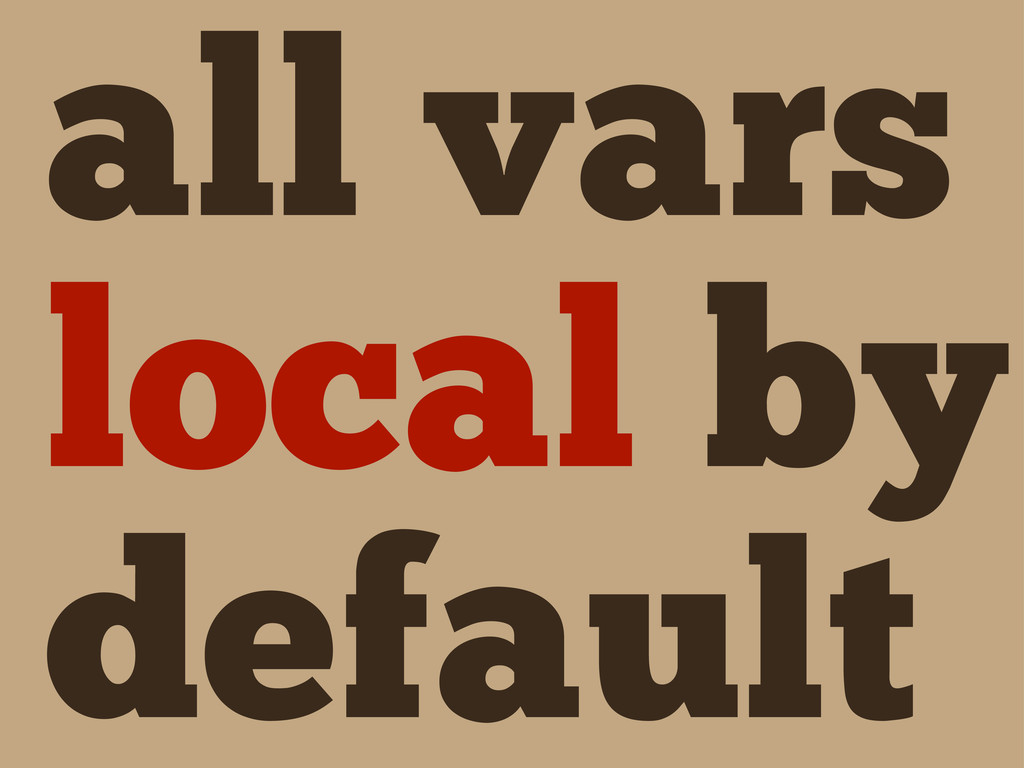 all vars local by default