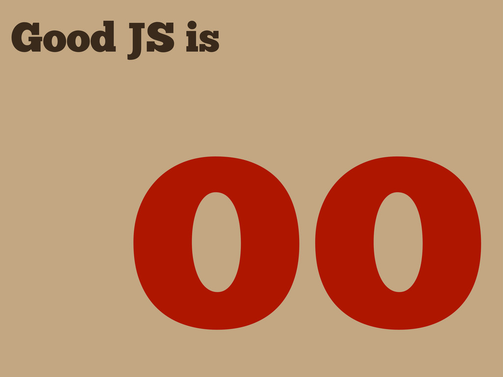 Good JS is OO