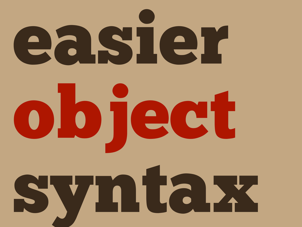 easier object syntax