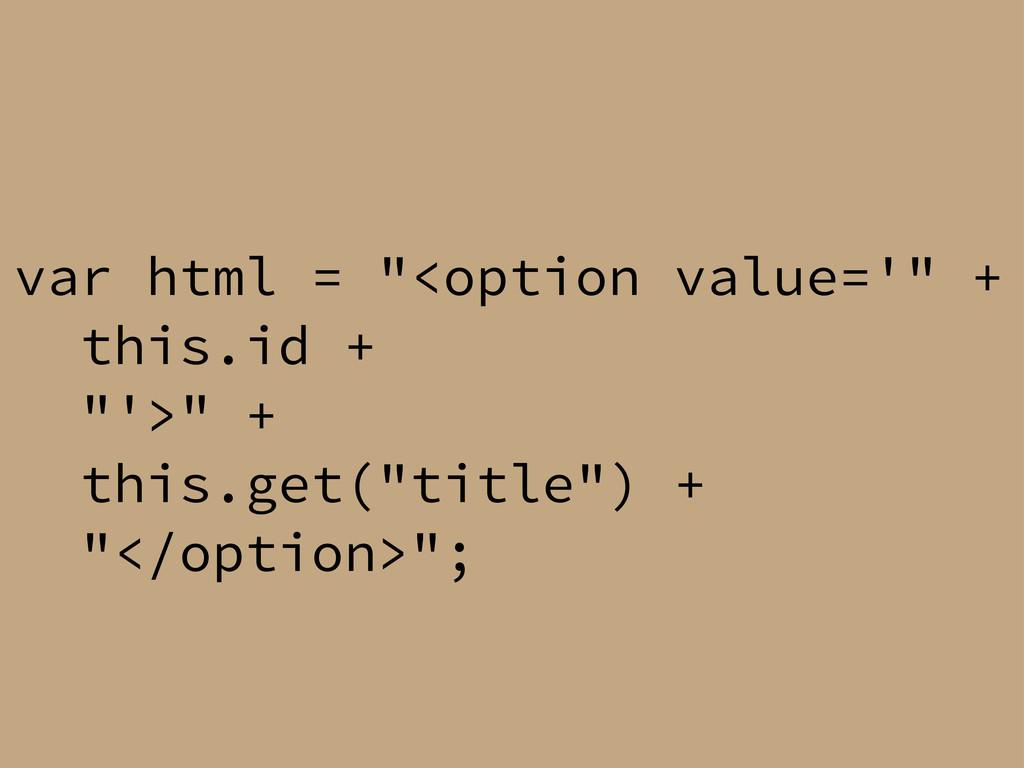 "var html = ""<option value='"" + this.id + ""'>"" +..."