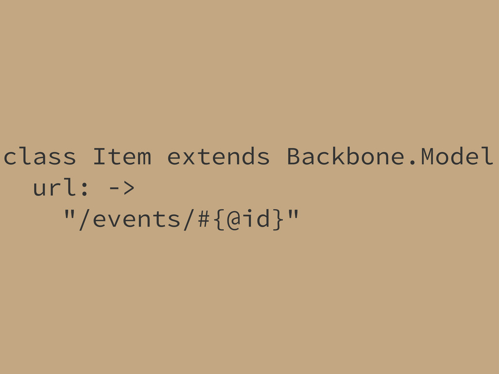 "class Item extends Backbone.Model url: -> ""/eve..."