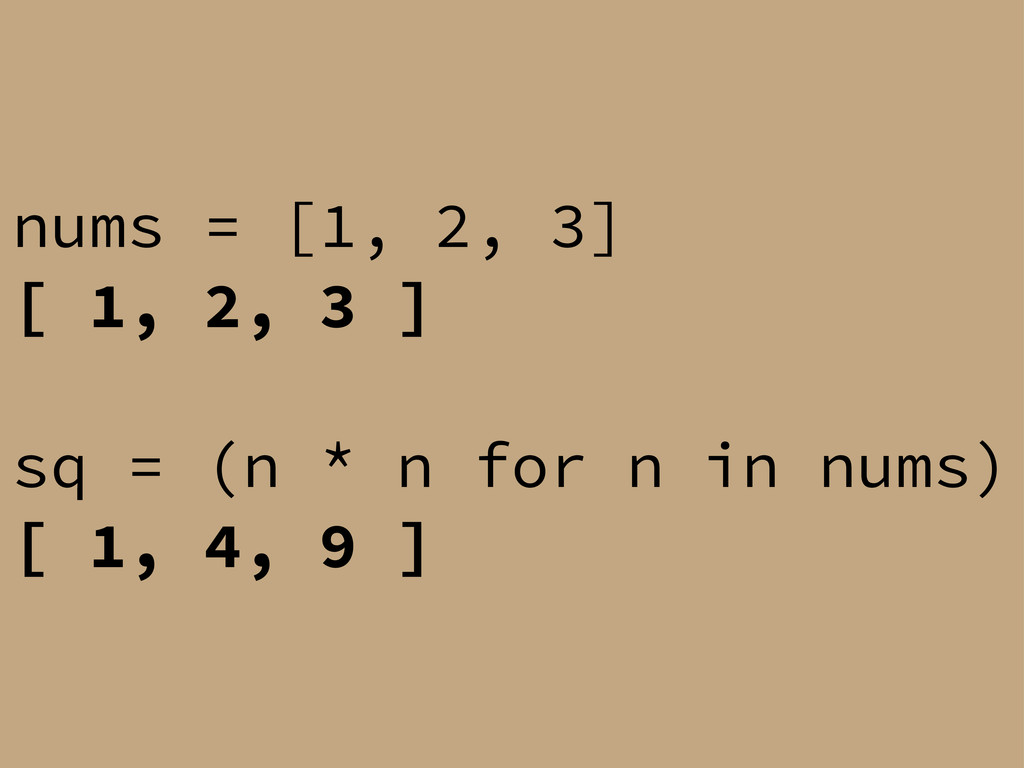 nums = [1, 2, 3] [ 1, 2, 3 ] sq = (n * n for n ...