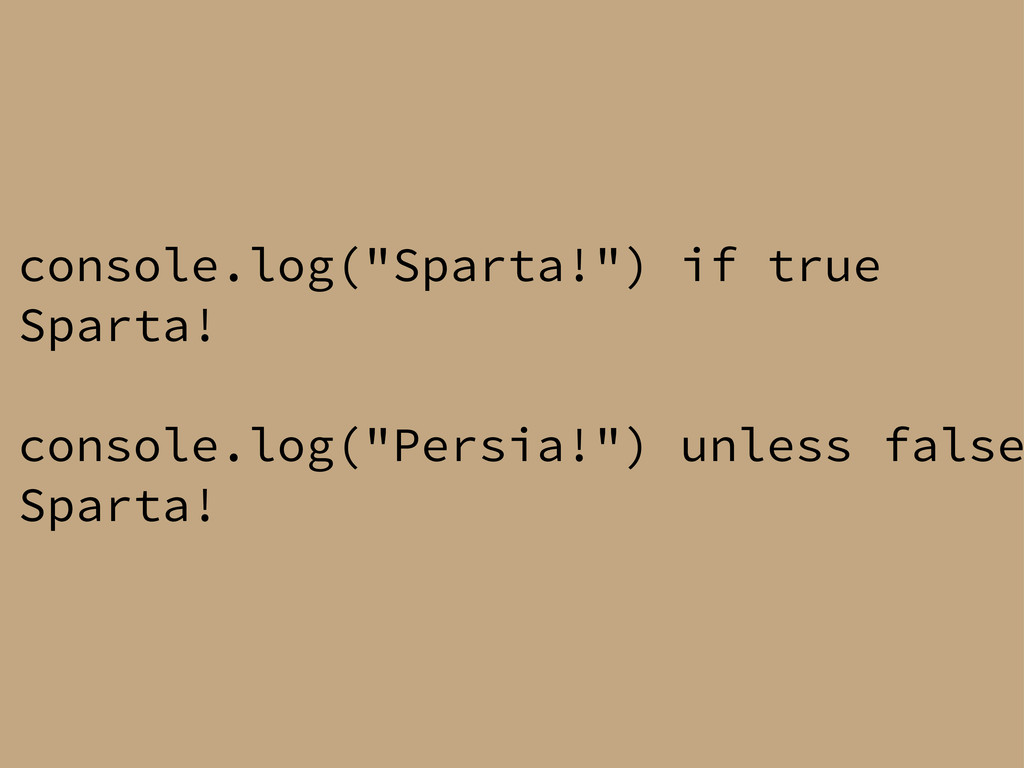 "console.log(""Sparta!"") if true Sparta! console...."