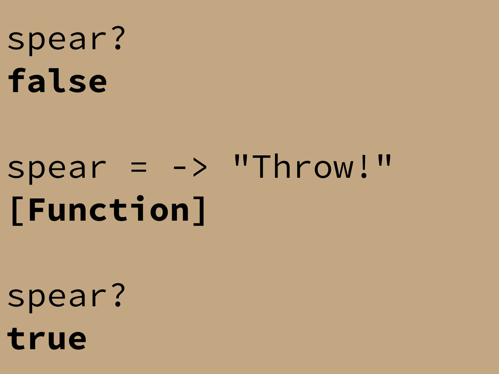 "spear? false spear = -> ""Throw!"" [Function] spe..."