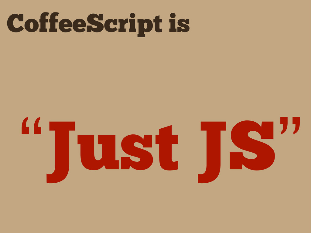 "CoffeeScript is ""Just JS"""