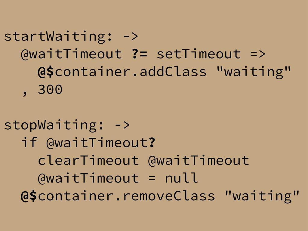 startWaiting: -> @waitTimeout ?= setTimeout => ...
