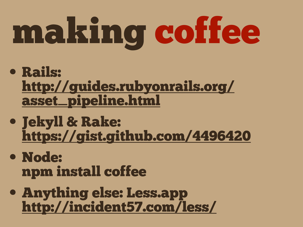 making coffee • Rails: http://guides.rubyonrail...