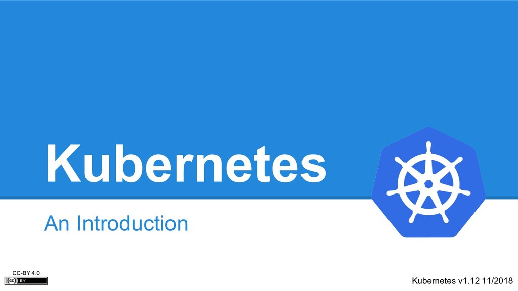 Kubernetes An Introduction Kubernetes v1.12 11/...