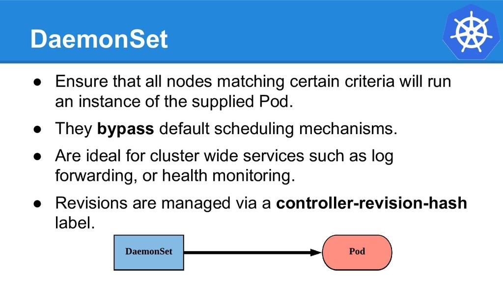 DaemonSet ● Ensure that all nodes matching cert...