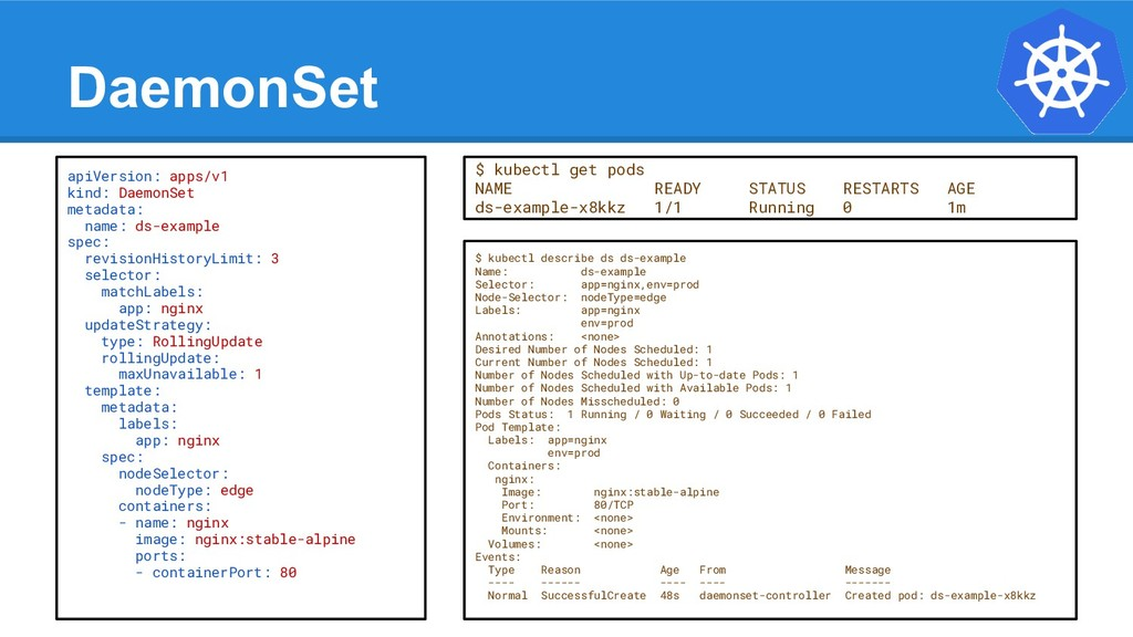 DaemonSet $ kubectl describe ds ds-example Name...