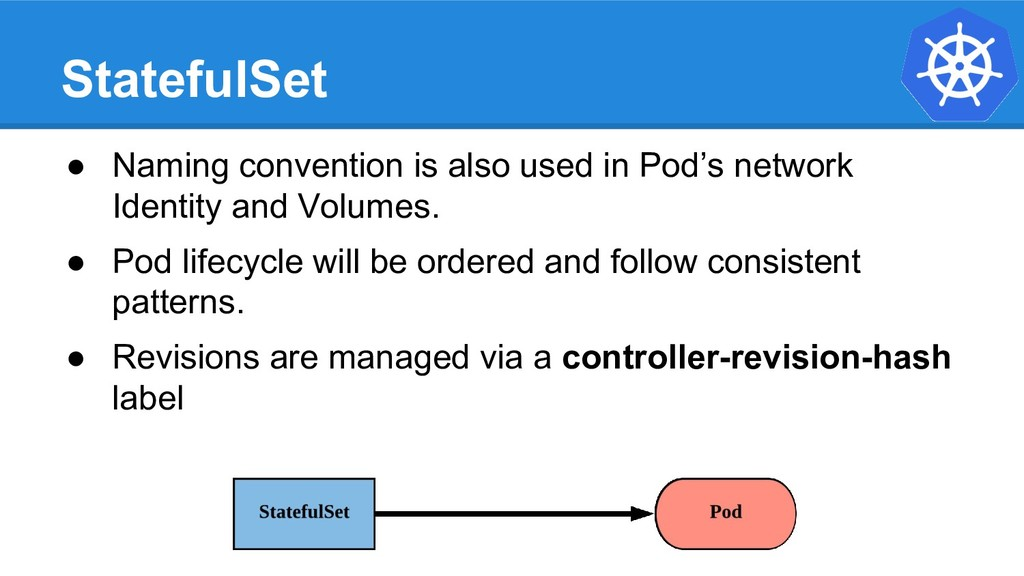 StatefulSet ● Naming convention is also used in...