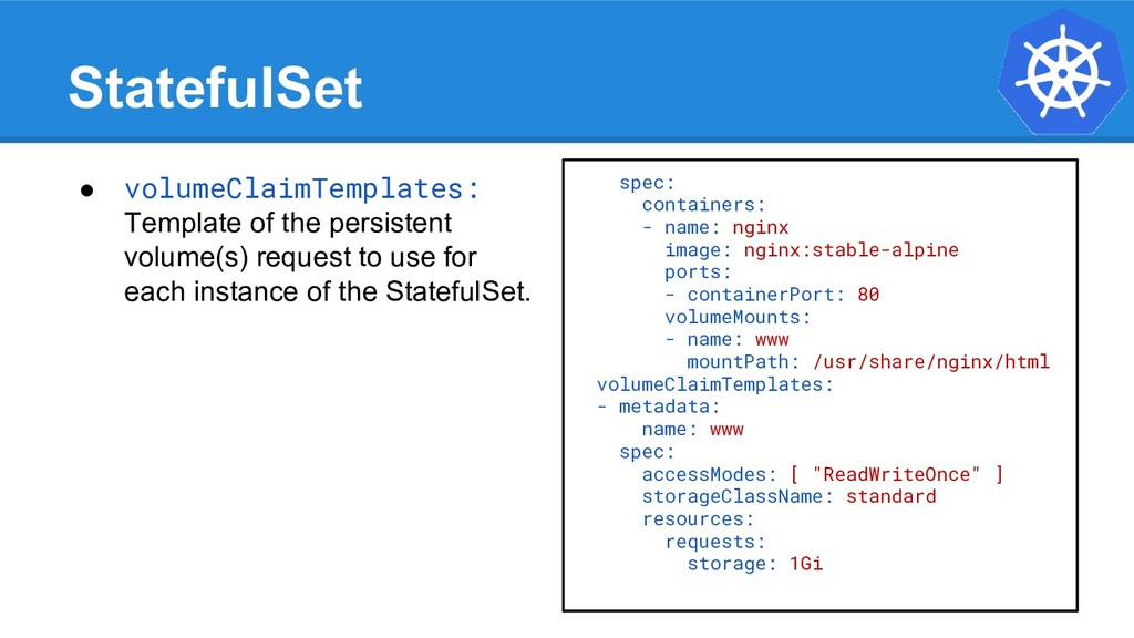 StatefulSet spec: containers: - name: nginx ima...