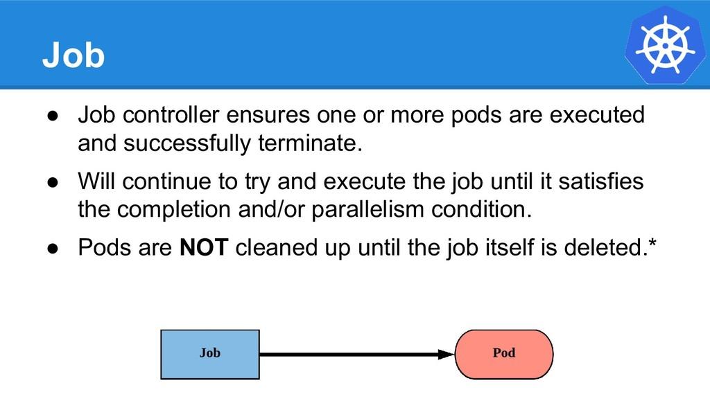 Job ● Job controller ensures one or more pods a...