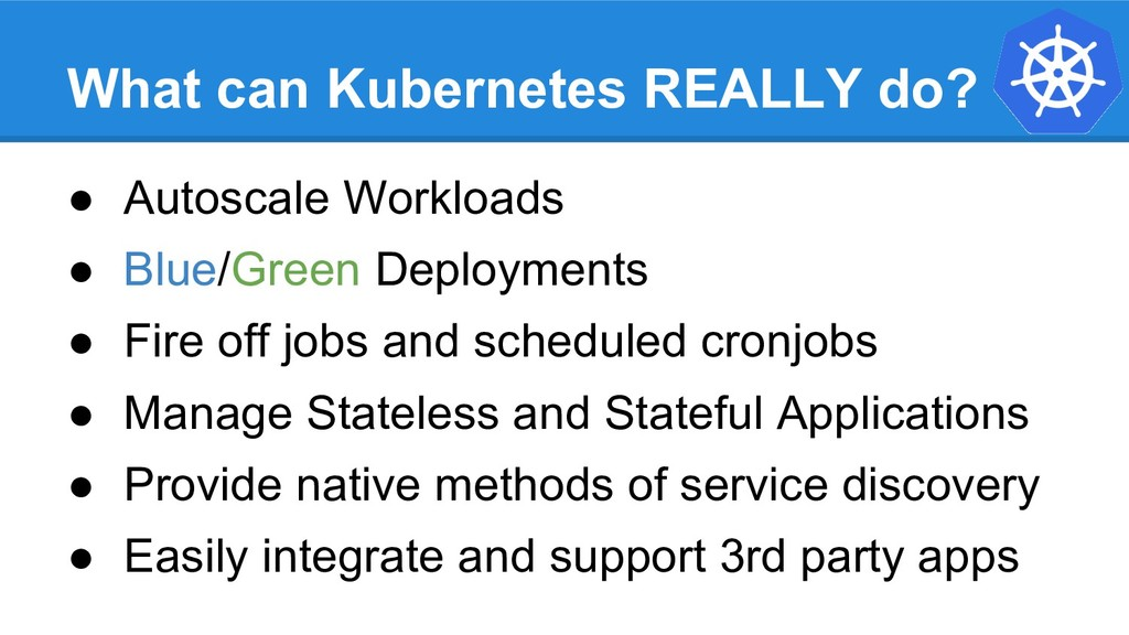 What can Kubernetes REALLY do? ● Autoscale Work...