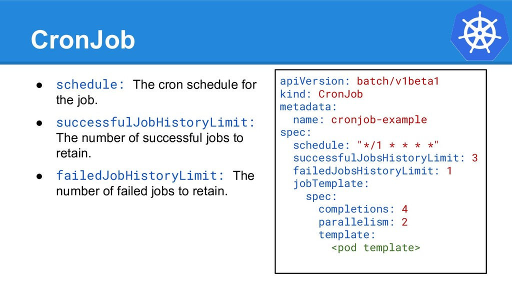 CronJob ● schedule: The cron schedule for the j...