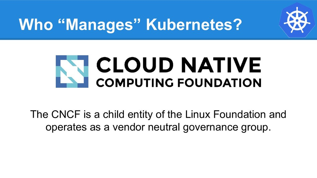 "Who ""Manages"" Kubernetes? The CNCF is a child e..."