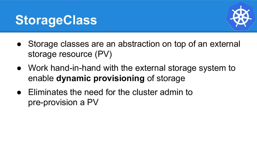 StorageClass ● Storage classes are an abstracti...