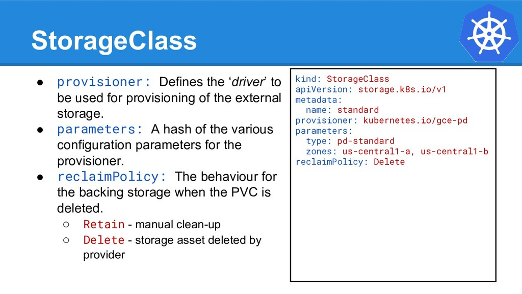 StorageClass ● provisioner: Defines the 'driver...