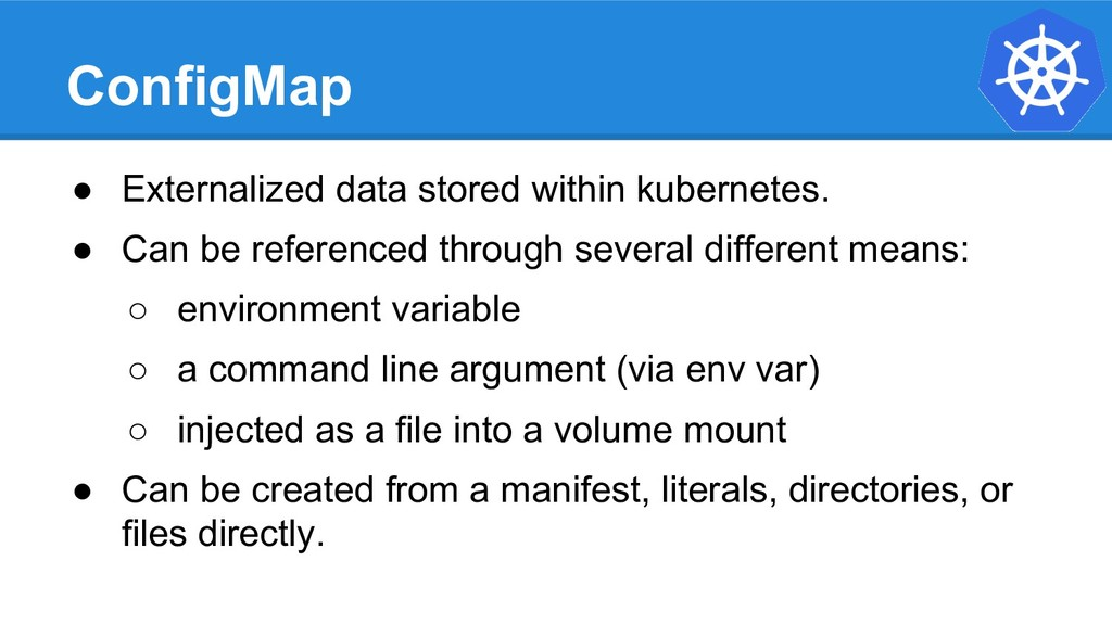 ConfigMap ● Externalized data stored within kub...
