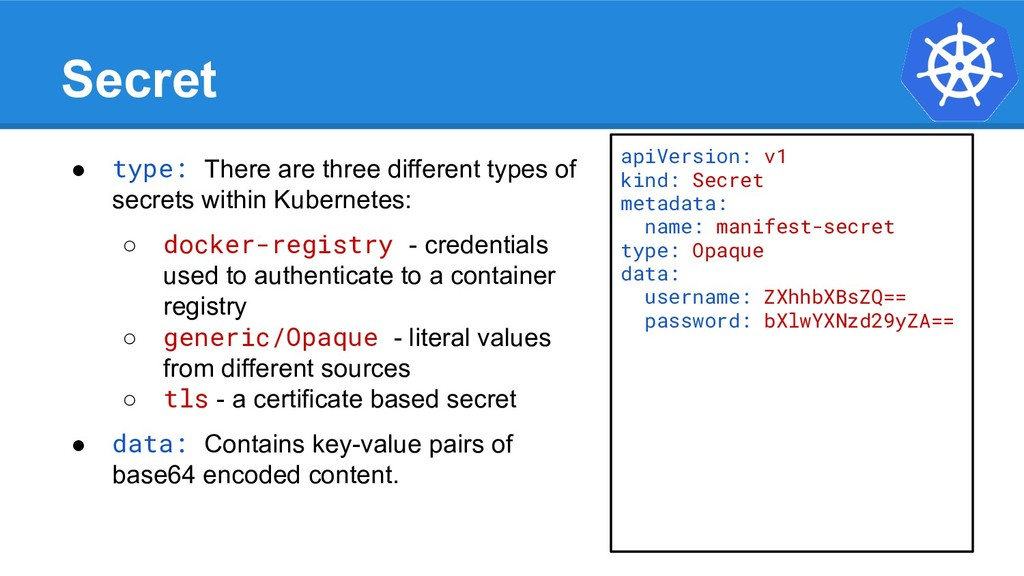Secret ● type: There are three different types ...