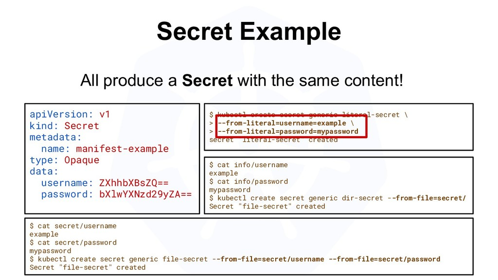 Secret Example apiVersion: v1 kind: Secret meta...