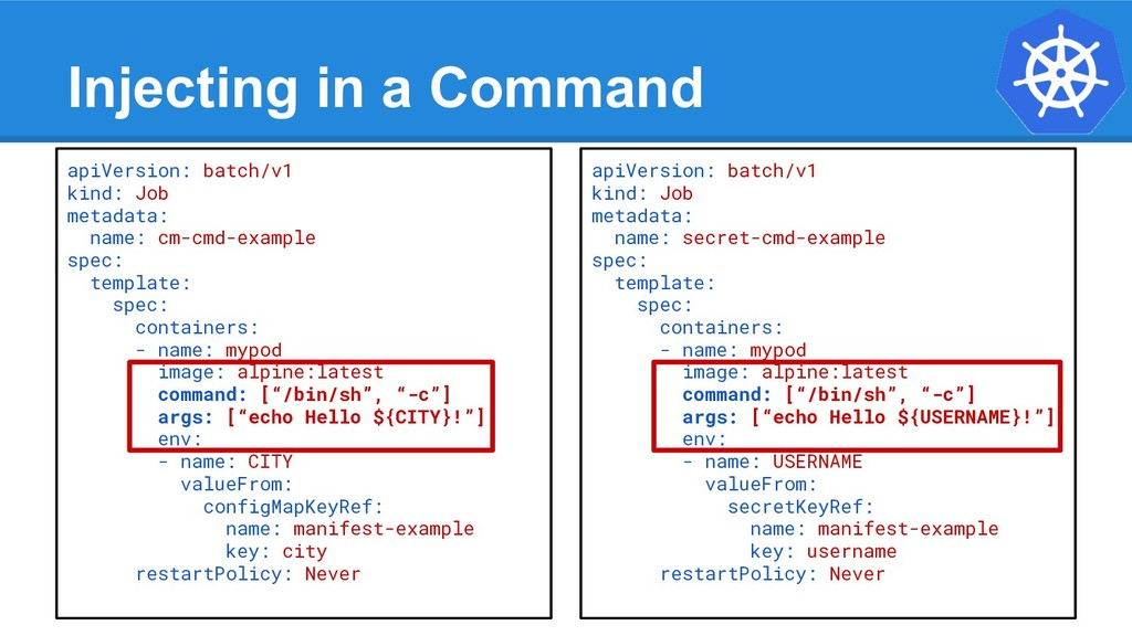 Injecting in a Command apiVersion: batch/v1 kin...