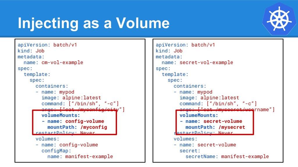 Injecting as a Volume apiVersion: batch/v1 kind...