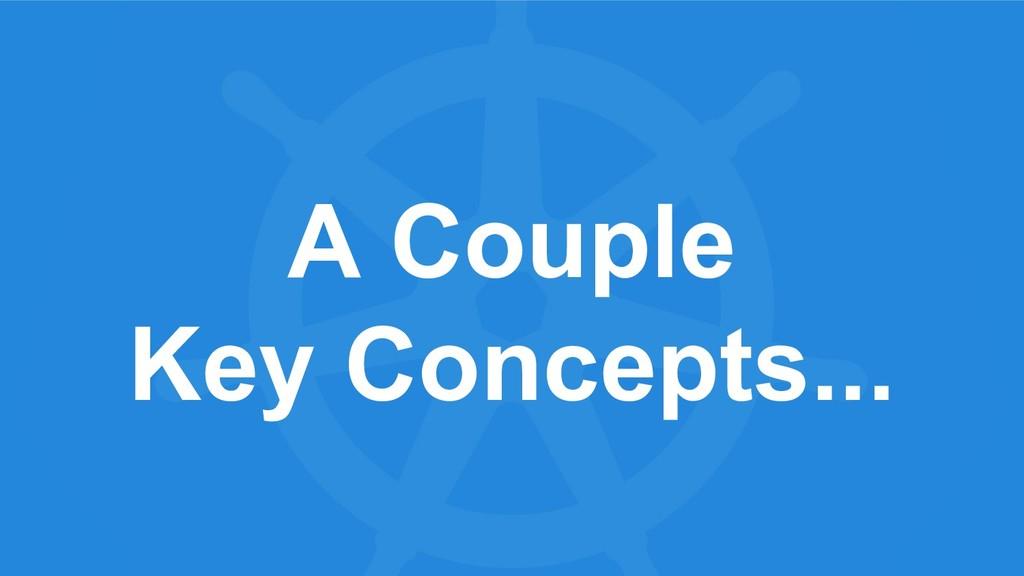 A Couple Key Concepts...