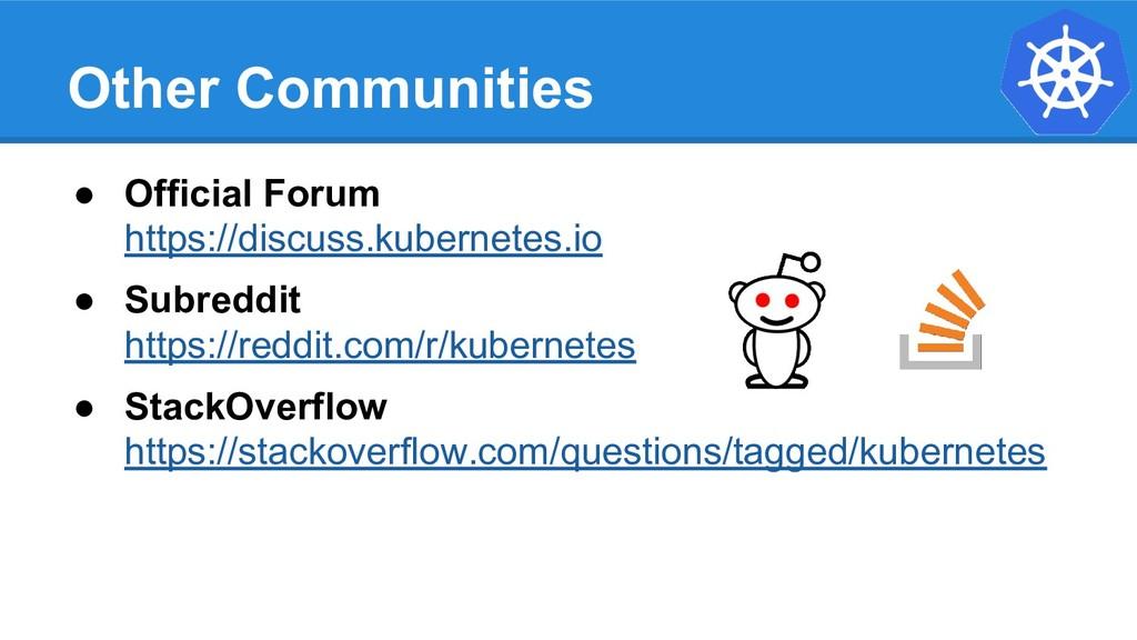Other Communities ● Official Forum https://disc...