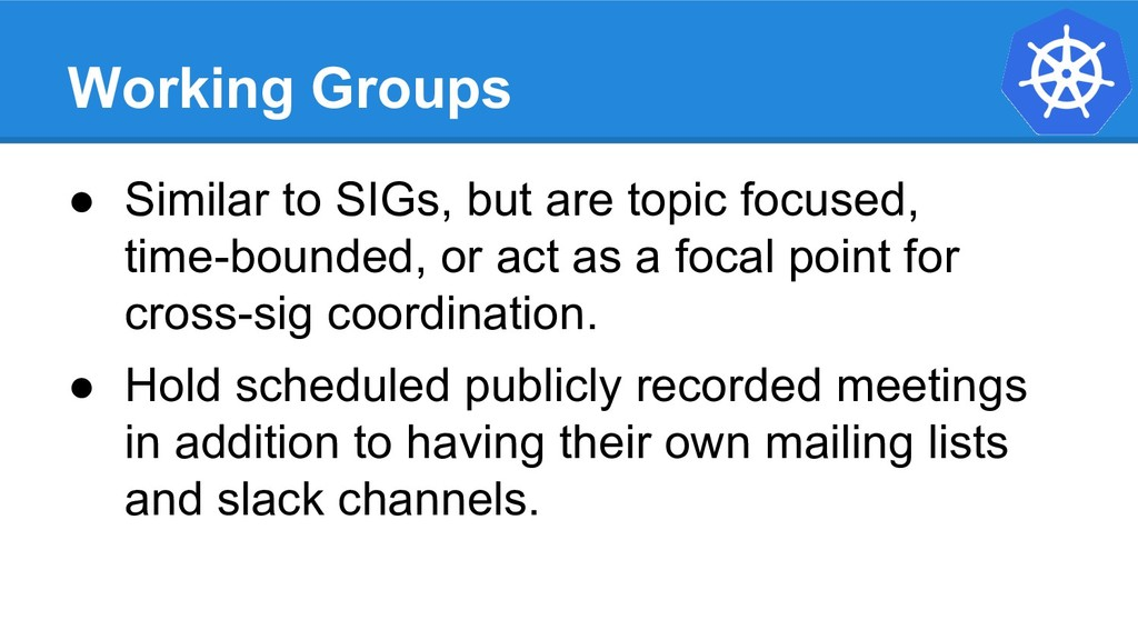 Working Groups ● Similar to SIGs, but are topic...