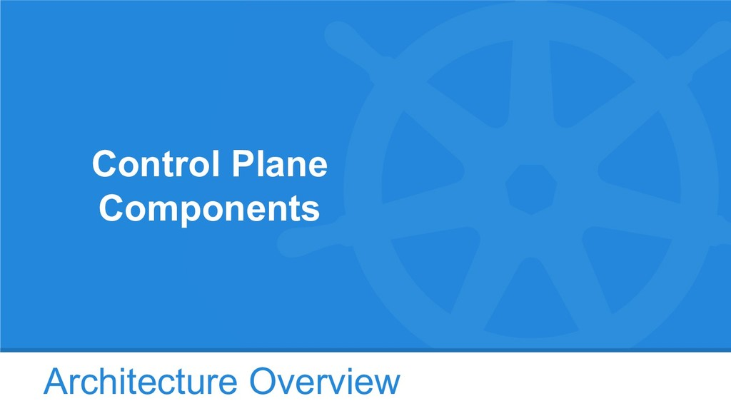 Architecture Overview Control Plane Components