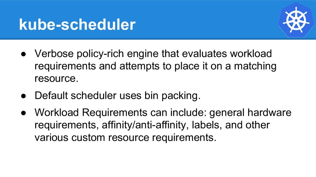 kube-scheduler ● Verbose policy-rich engine tha...