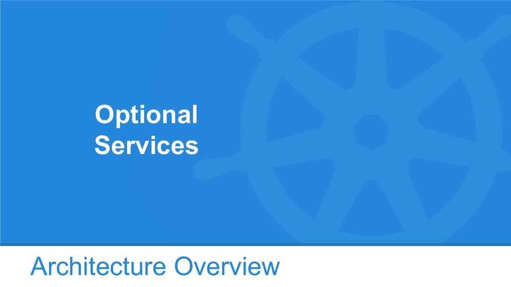 Architecture Overview Optional Services
