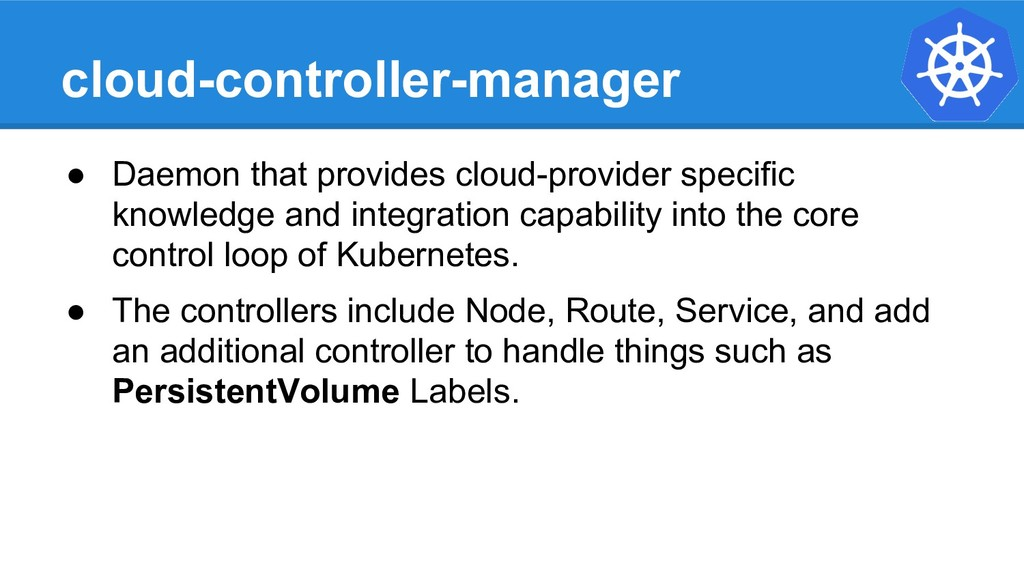 cloud-controller-manager ● Daemon that provides...
