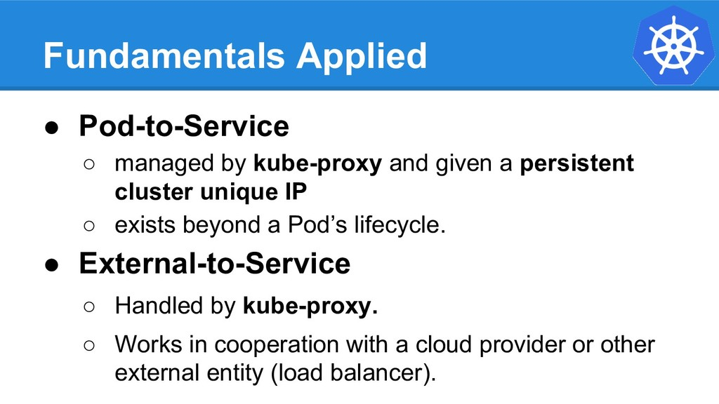 Fundamentals Applied ● Pod-to-Service ○ managed...