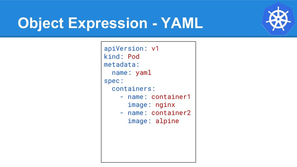 Object Expression - YAML apiVersion: v1 kind: P...