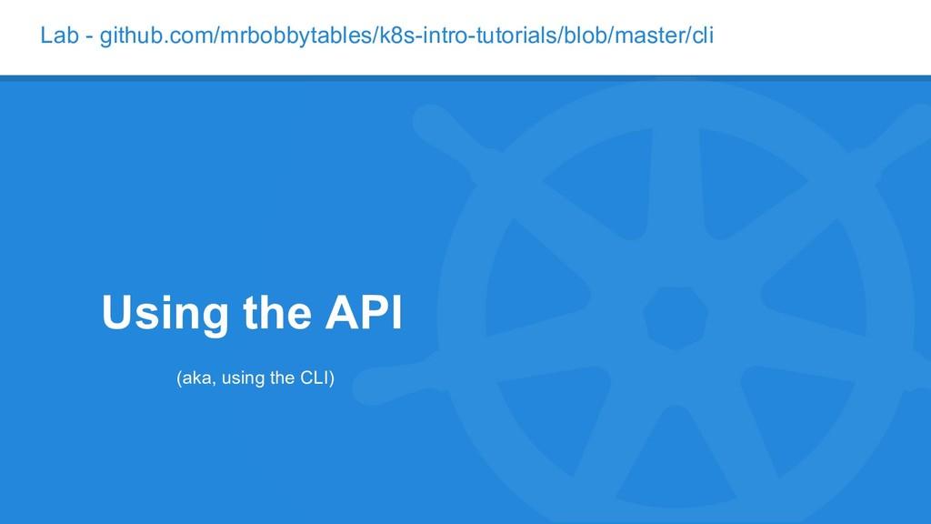 Lab - github.com/mrbobbytables/k8s-intro-tutori...